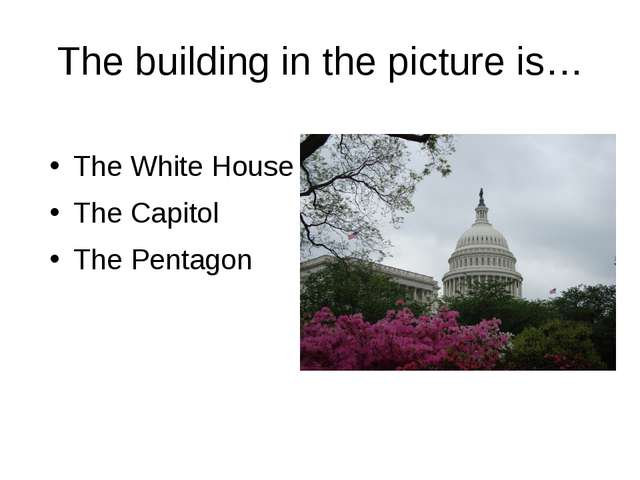 The building in the picture is… The White House The Capitol The Pentagon