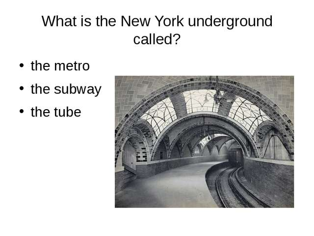 What is the New York underground called? the metro the subway the tube
