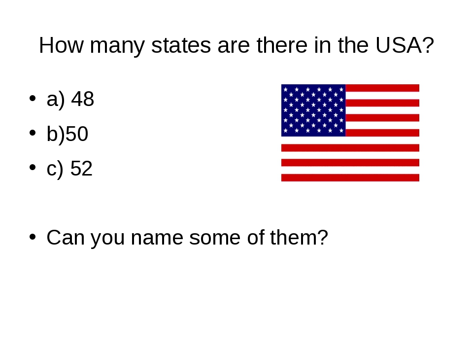 How many states are there in the USA? a) 48 b)50 c) 52 Can you name some of t...