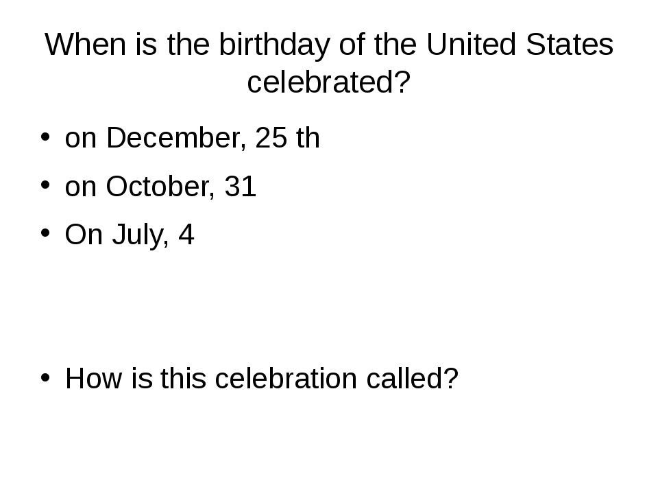 When is the birthday of the United States celebrated? on December, 25 th on O...