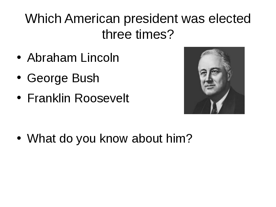 Which American president was elected three times? Abraham Lincoln George Bush...
