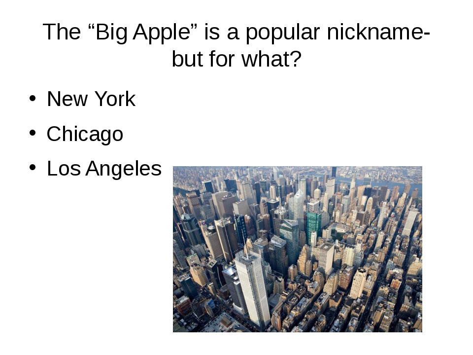 "The ""Big Apple"" is a popular nickname- but for what? New York Chicago Los Ang..."