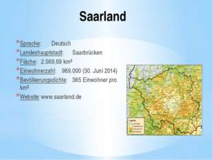 Saarland Sprache:Deutsch Landeshauptstadt:Saarbrücken Fläche:2.569,69 km²