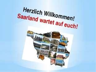 Herzlich Willkommen! Saarland wartet auf euch!