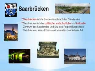 Saarbrücken Saarbrücken ist die Landeshauptstadt des Saarlandes. Saarbrücken