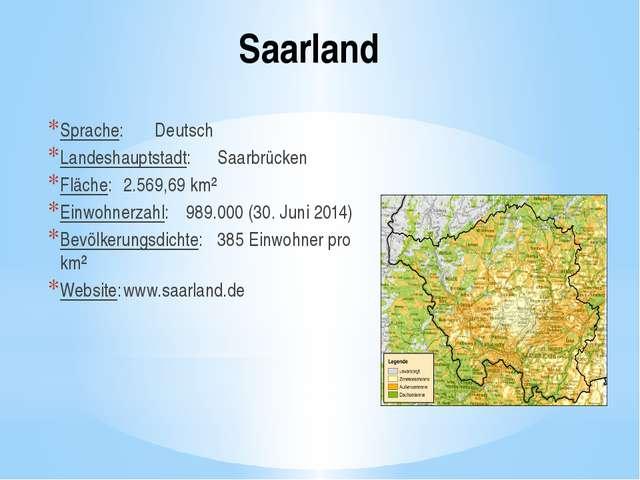 Saarland Sprache:Deutsch Landeshauptstadt:Saarbrücken Fläche:2.569,69 km²...