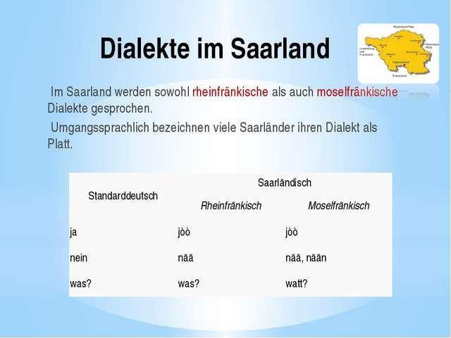 Dialekte im Saarland Im Saarland werden sowohl rheinfränkische als auch mosel...