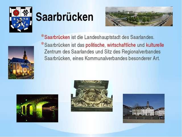 Saarbrücken Saarbrücken ist die Landeshauptstadt des Saarlandes. Saarbrücken...