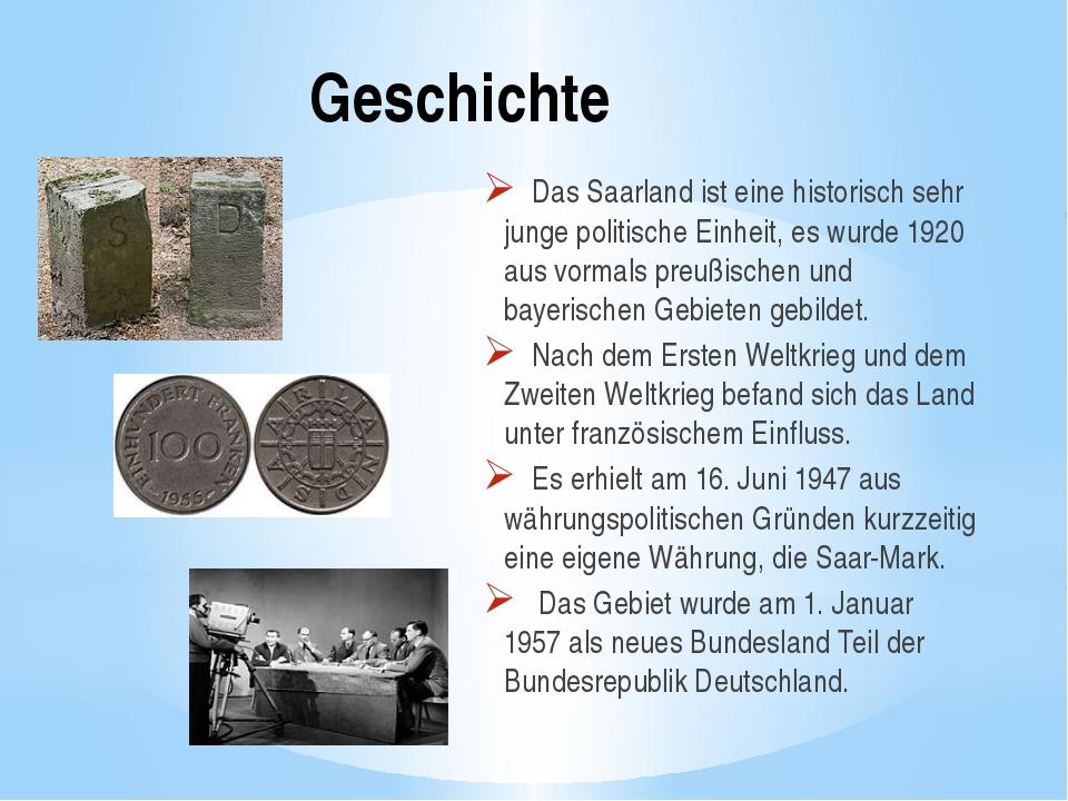 Geschichte Das Saarland ist eine historisch sehr junge politische Einheit, es...