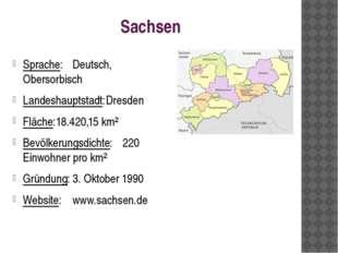 Sachsen Sprache:Deutsch, Obersorbisch Landeshauptstadt:Dresden Fläche:18