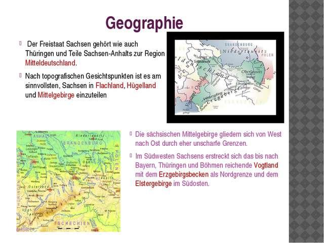 Geographie Der Freistaat Sachsen gehört wie auch Thüringen und Teile Sachsen-...