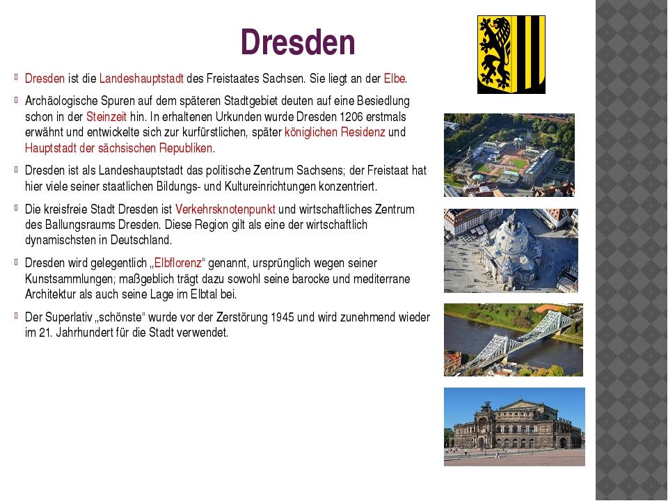 Dresden Dresden ist die Landeshauptstadt des Freistaates Sachsen. Sie liegt a...