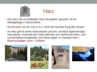 Harz Der Harz, bis ins Mittelalter Hart ('Bergwald') genannt, ist ein Mittelg