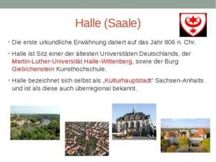 Halle (Saale) Die erste urkundliche Erwähnung datiert auf das Jahr 806 n. Chr