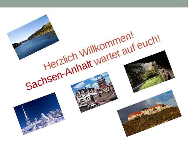 Herzlich Willkommen! Sachsen-Anhalt wartet auf euch!
