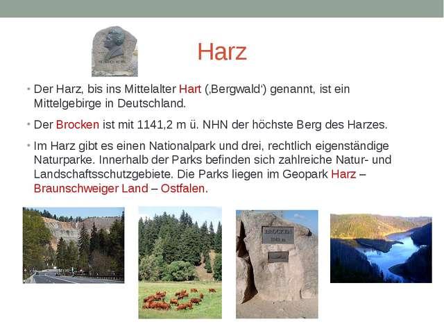 Harz Der Harz, bis ins Mittelalter Hart ('Bergwald') genannt, ist ein Mittelg...