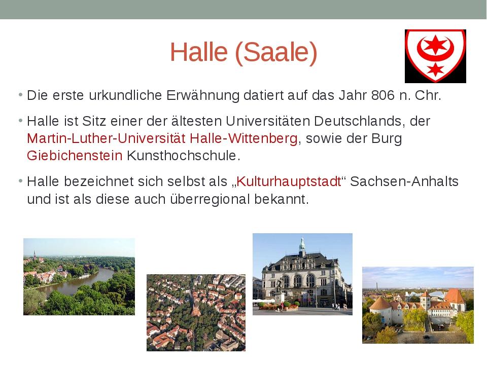 Halle (Saale) Die erste urkundliche Erwähnung datiert auf das Jahr 806 n. Chr...