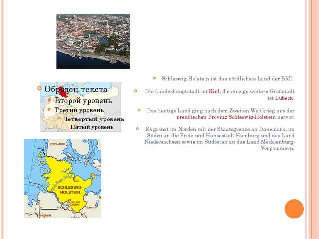 Schleswig-Holstein ist das nördlichste Land der BRD. Die Landeshauptstadt is...
