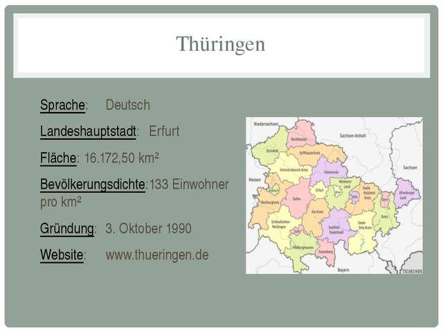 Thüringen Sprache:Deutsch Landeshauptstadt:Erfurt Fläche:16.172,50 km² Bev...