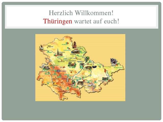 Herzlich Willkommen! Thüringen wartet auf euch!