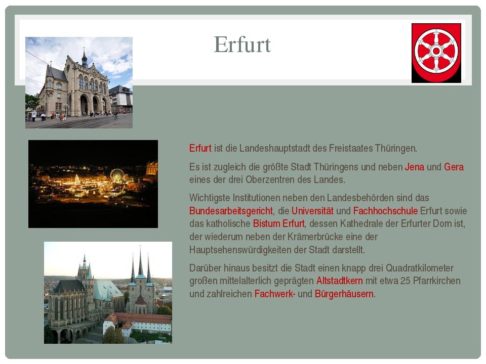 Erfurt Erfurt ist die Landeshauptstadt des Freistaates Thüringen. Es ist zugl...