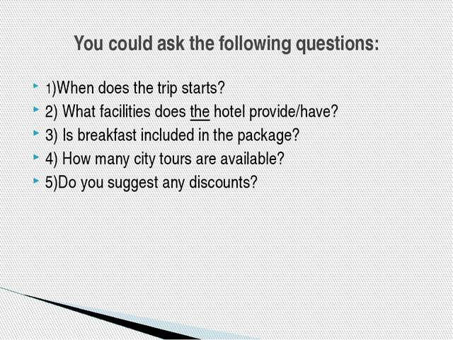 1)When does the trip starts? 2) What facilities does the hotel provide/have?...