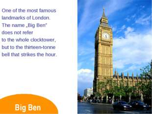 """Big Ben One of the most famous landmarks of London. The name """"Big Ben"""" does n"""