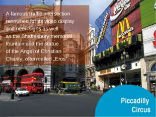 Piccadilly Circus A famous traffic intersection renowned for its video displa