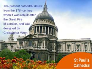 St Paul's Cathedral The present cathedral dates from the 17th century, when i