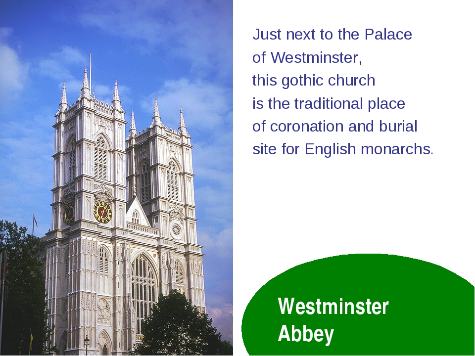 Westminster Abbey Just next to the Palace of Westminster, this gothic church...