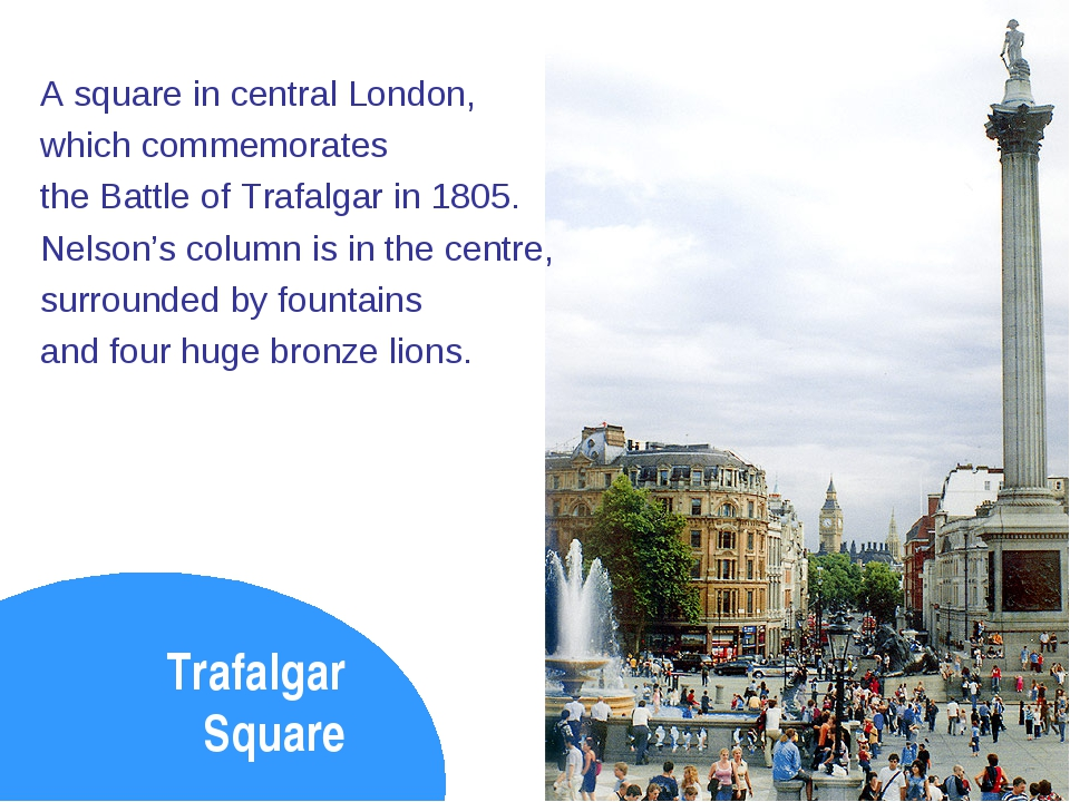 Trafalgar Square A square in central London, which commemorates the Battle of...