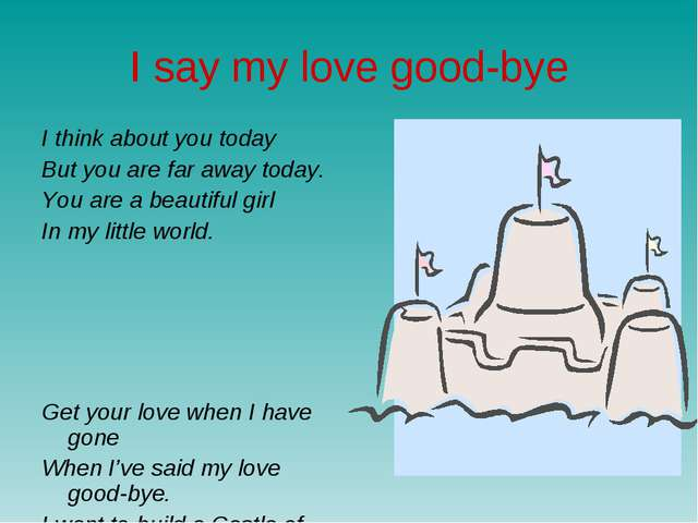 I say my love good-bye I think about you today But you are far away today. Yo...