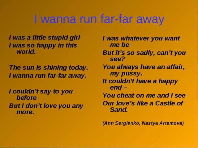 I wanna run far-far away I was a little stupid girl I was so happy in this wo...