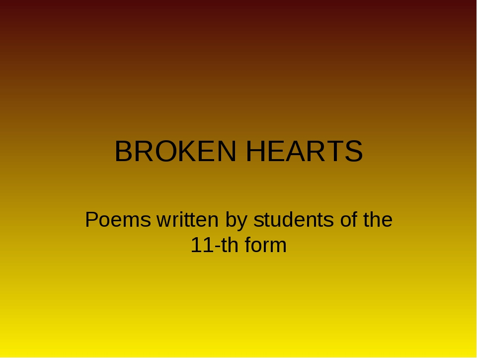 BROKEN HEARTS Poems written by students of the 11-th form