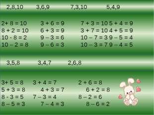 2,8,10 3,6,9 7,3,10 5,4,9 3,5,8 3,4,7 2,6,8 2+ 8 = 10 3 + 6 = 9 7