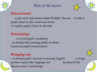 Aims of the lesson: Educational: - to give more information about Mukhtar Au