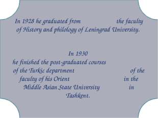 In 1928 he graduated from the faculty of History and philology of Leningrad
