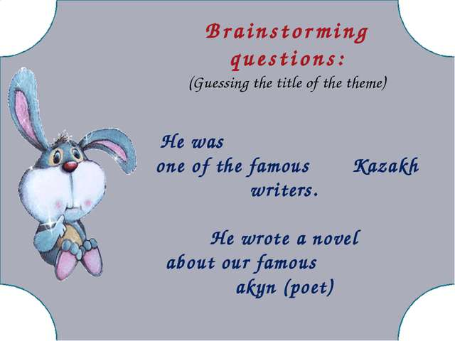 Brainstorming questions: (Guessing the title of the theme) He was one of the...