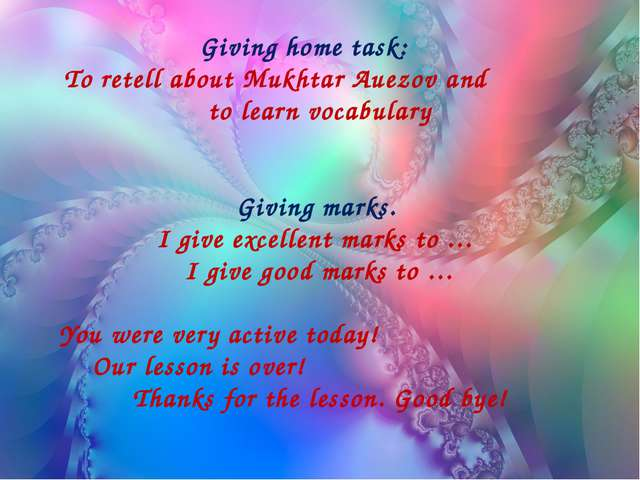 Giving home task: To retell about Mukhtar Auezov and to learn vocabulary Giv...