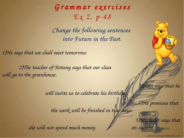 Grammar exercises Ex 2, p-48 Change the following sentences into Future in th...