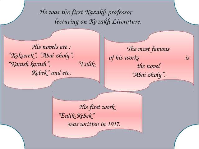 He was the first Kazakh professor lecturing on Kazakh Literature. His novels...