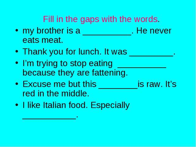 Fill in the gaps with the words. my brother is a __________. He never eats me...