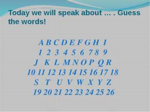 Today we will speak about … . Guess the words! A B C D E F G H I 1 2 3 4 5