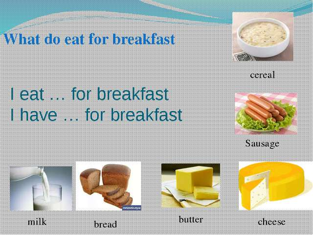I eat … for breakfast I have … for breakfast bread cheese milk Sausage What d...