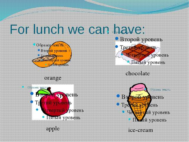 For lunch we can have: orange chocolate apple ice-cream