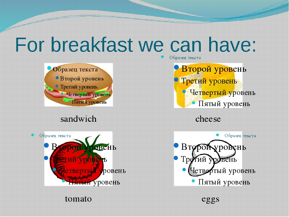 For breakfast we can have: sandwich cheese eggs tomato