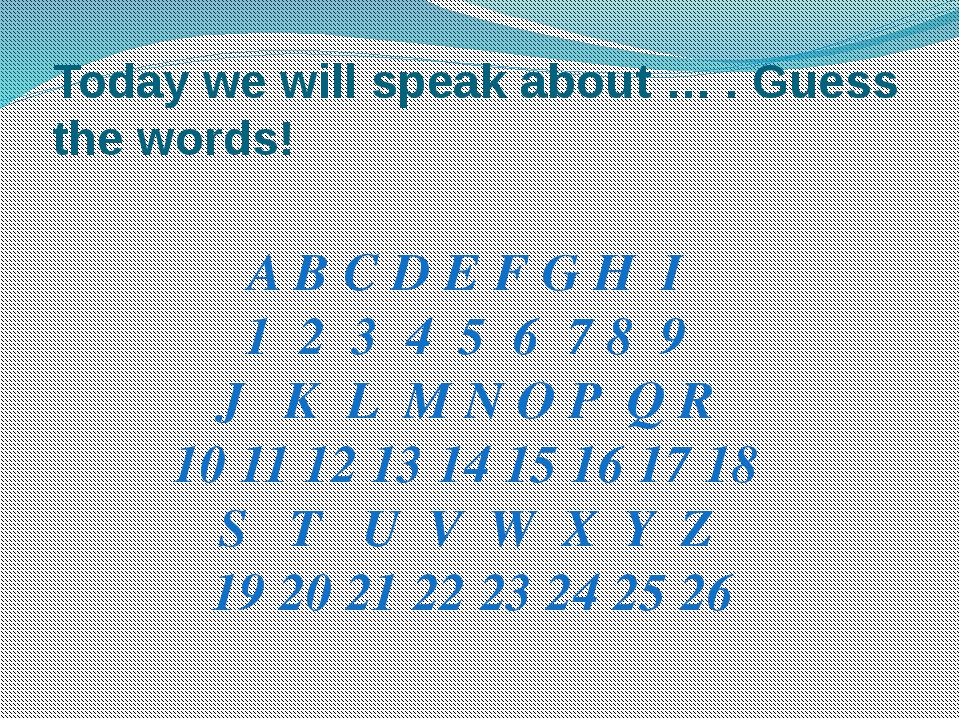 Today we will speak about … . Guess the words! A B C D E F G H I 1 2 3 4 5...