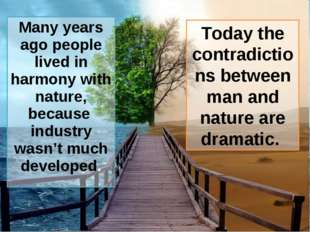 Many years ago people lived in harmony with nature, because industry wasn't m