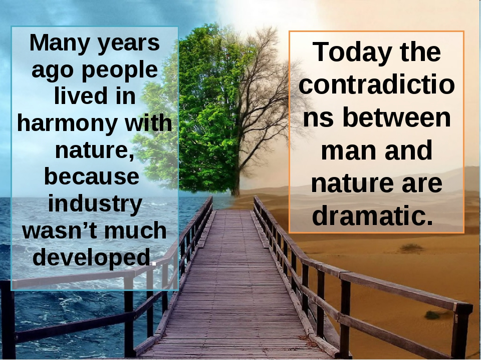 Many years ago people lived in harmony with nature, because industry wasn't m...