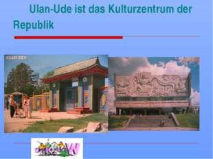 Ulan-Ude ist das Kulturzentrum der Republik